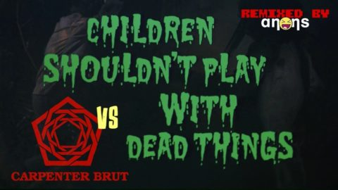 Carpenter Brut vs Children Shouldn't Play with Dead Things [Remix]